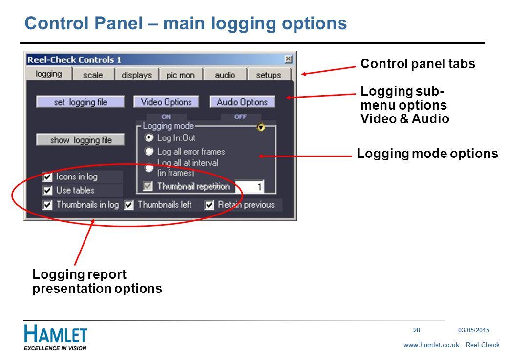 2803/05/2015 Reel-Checkwww.hamlet.co.uk Control Panel – main logging options Control panel tabs Logging sub- menu options Video & Audio Logging mode options Logging report presentation options