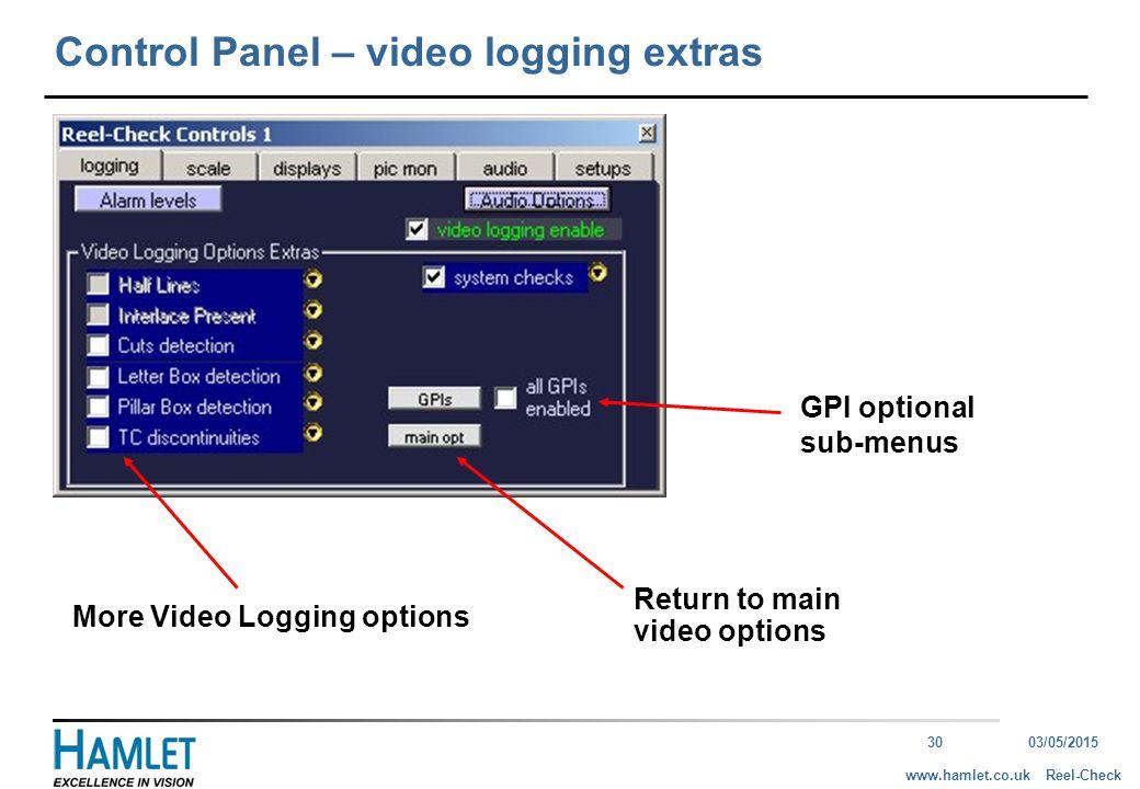 3003/05/2015 Reel-Checkwww.hamlet.co.uk Control Panel – video logging extras More Video Logging options Return to main video options GPI optional sub-menus