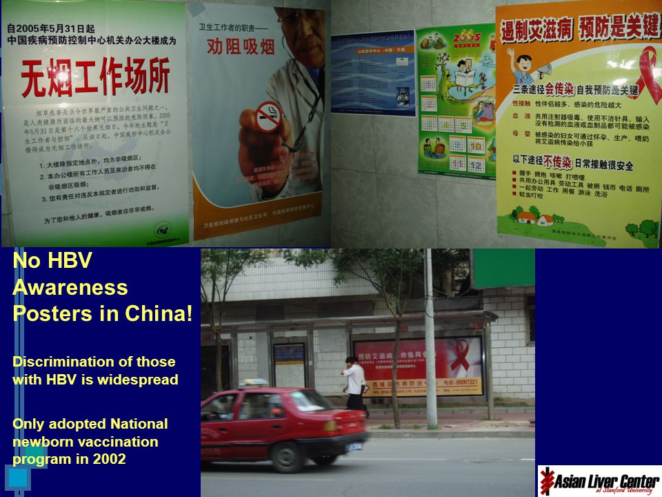 No HBV Awareness Posters in China! Discrimination of those with HBV is widespread Only adopted National newborn vaccination program in 2002