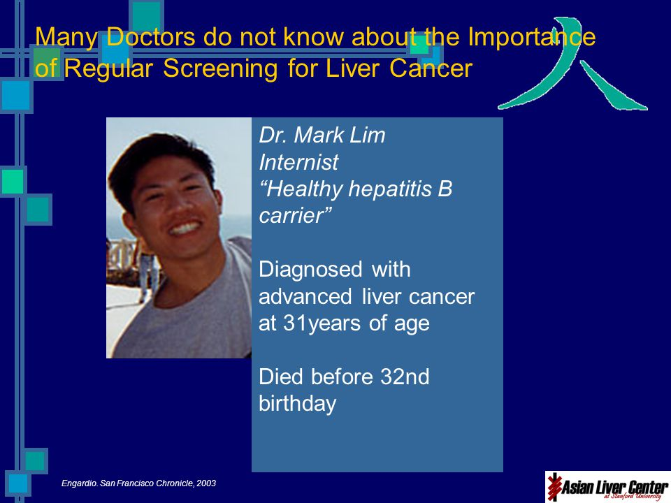 "Dr. Mark Lim Internist ""Healthy hepatitis B carrier"" Diagnosed with advanced liver cancer at 31years of age Died before 32nd birthday Engardio. San Fr"