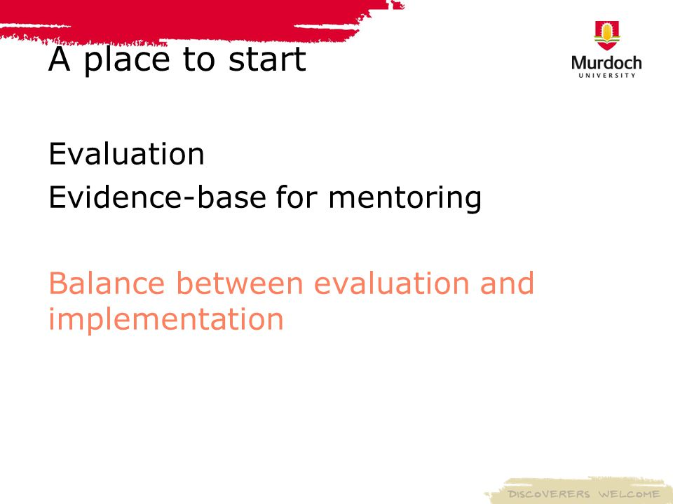 A place to start Evaluation Evidence-base for mentoring Balance between evaluation and implementation
