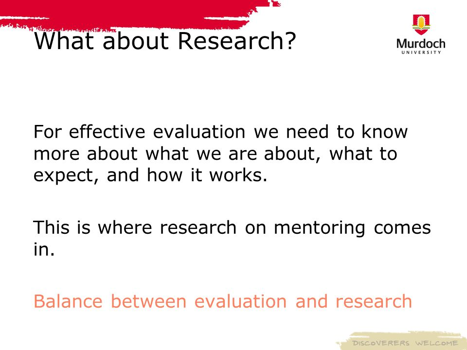 The focus of Mentoring is often on practice For the further development of mentoring practice we need a greater focus on mentoring theory and research Practice Theory Balance between Practice and Research