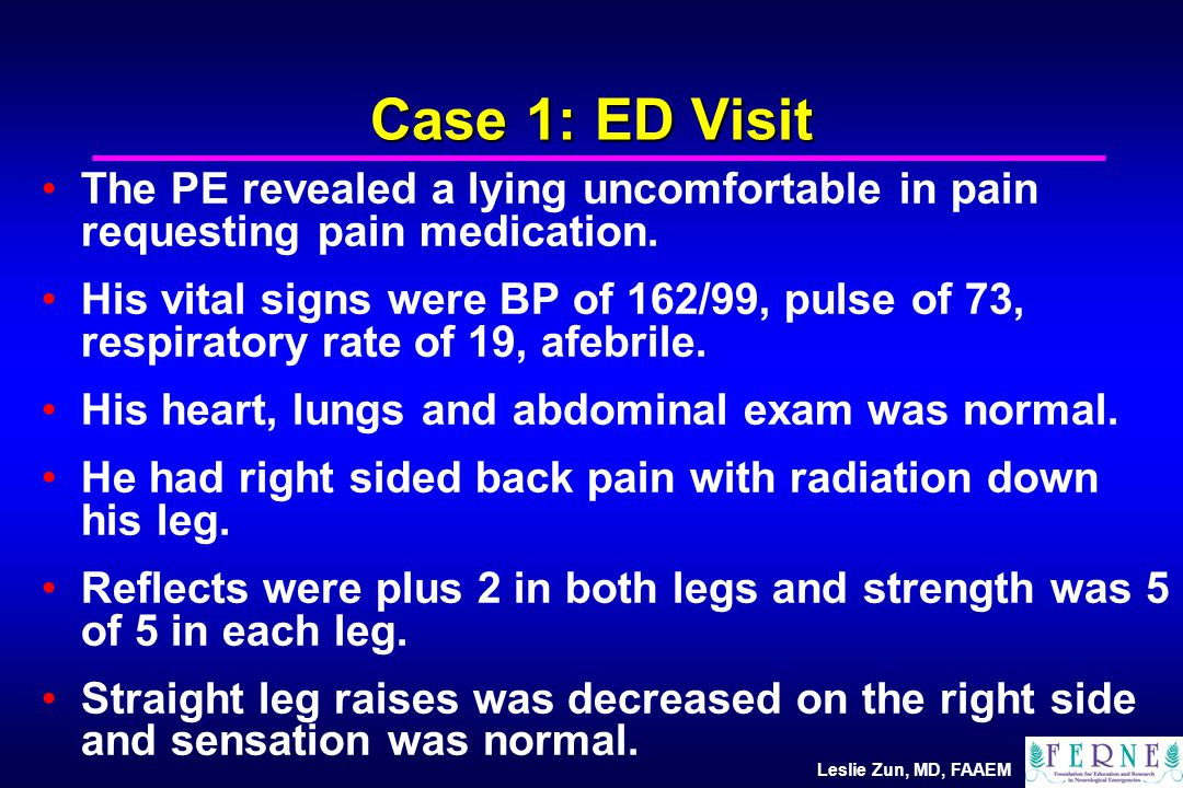 Leslie Zun, MD, FAAEM Case 1: ED Visit The PE revealed a lying uncomfortable in pain requesting pain medication.