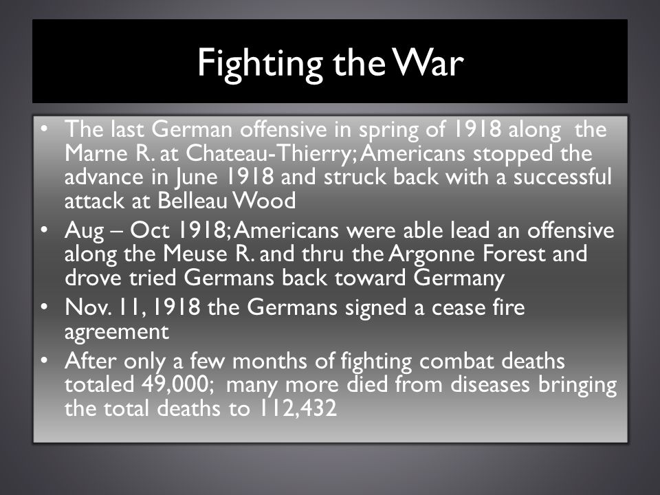 Fighting the War The last German offensive in spring of 1918 along the Marne R. at Chateau-Thierry; Americans stopped the advance in June 1918 and str