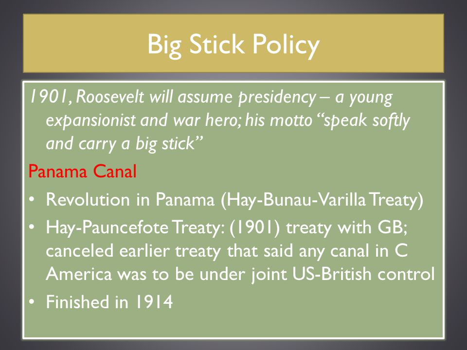 """Big Stick Policy 1901, Roosevelt will assume presidency – a young expansionist and war hero; his motto """"speak softly and carry a big stick"""" Panama Can"""