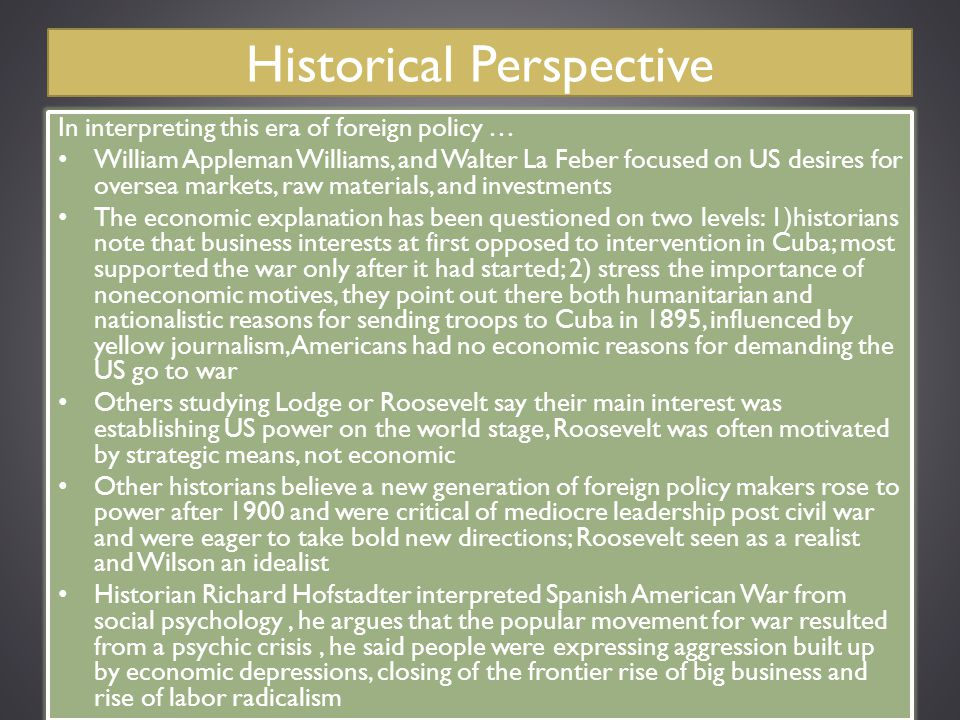 Historical Perspective In interpreting this era of foreign policy … William Appleman Williams, and Walter La Feber focused on US desires for oversea m