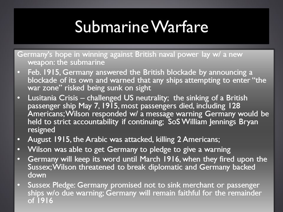 Submarine Warfare Germany's hope in winning against British naval power lay w/ a new weapon: the submarine Feb. 1915, Germany answered the British blo