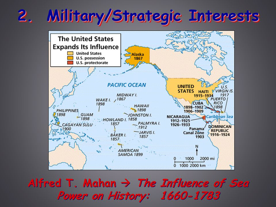 2. Military/Strategic Interests Alfred T. Mahan  The Influence of Sea Power on History: 1660-1783
