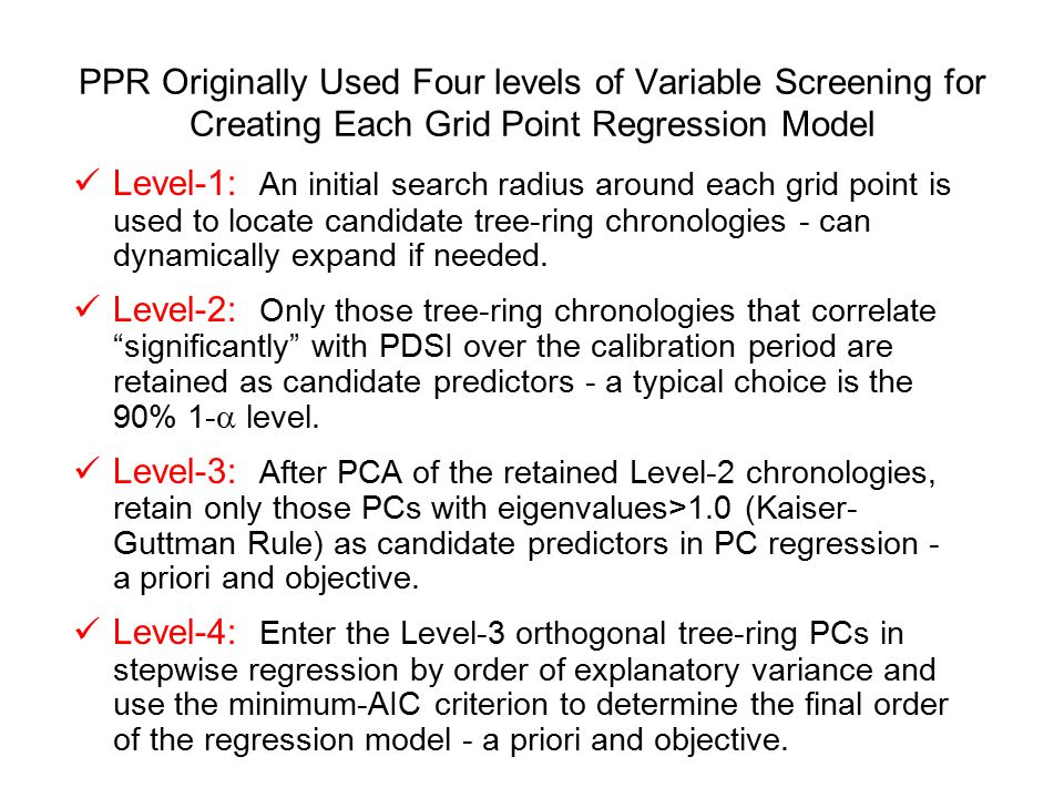 PPR Originally Used Four levels of Variable Screening for Creating Each Grid Point Regression Model Level-1: An initial search radius around each grid point is used to locate candidate tree-ring chronologies - can dynamically expand if needed.