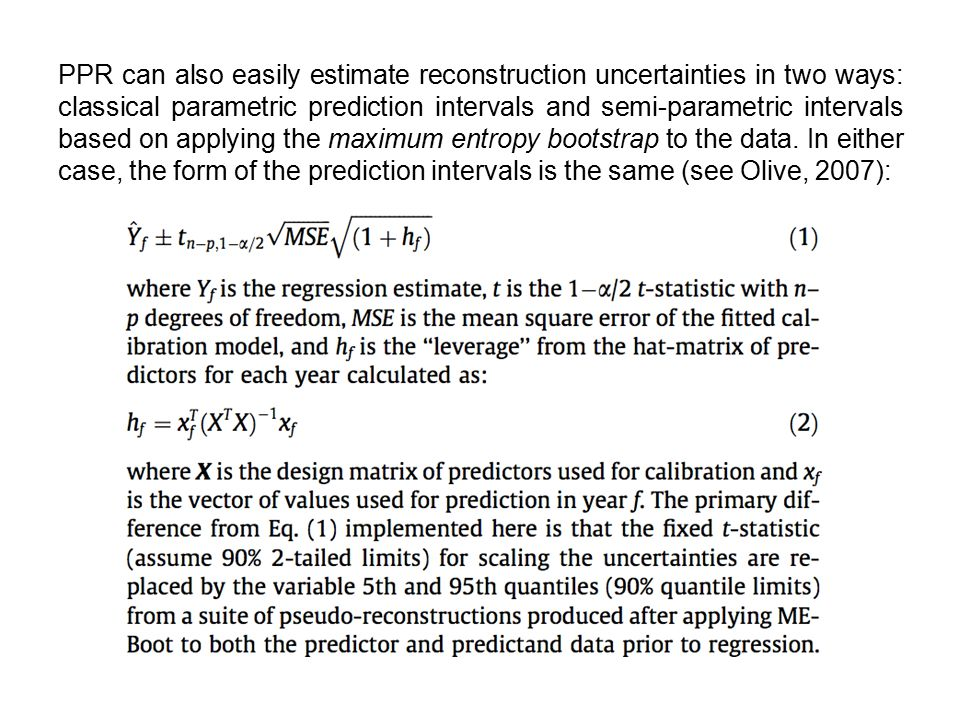 PPR can also easily estimate reconstruction uncertainties in two ways: classical parametric prediction intervals and semi-parametric intervals based on applying the maximum entropy bootstrap to the data.
