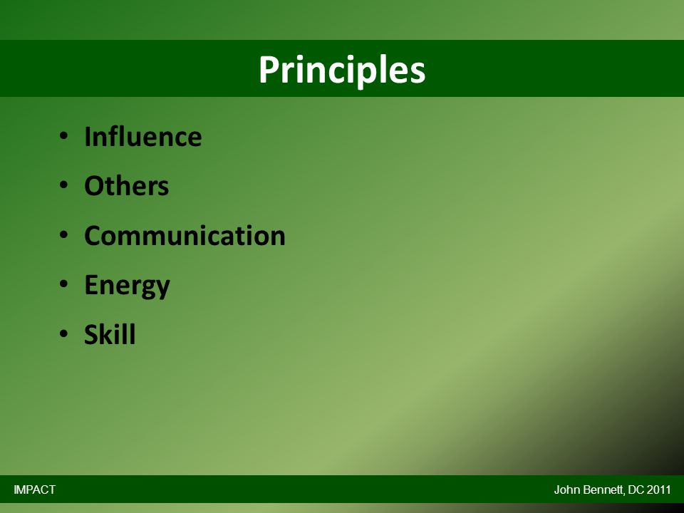 Influence Others Communication Energy Skill Principles IMPACTJohn Bennett, DC 2011