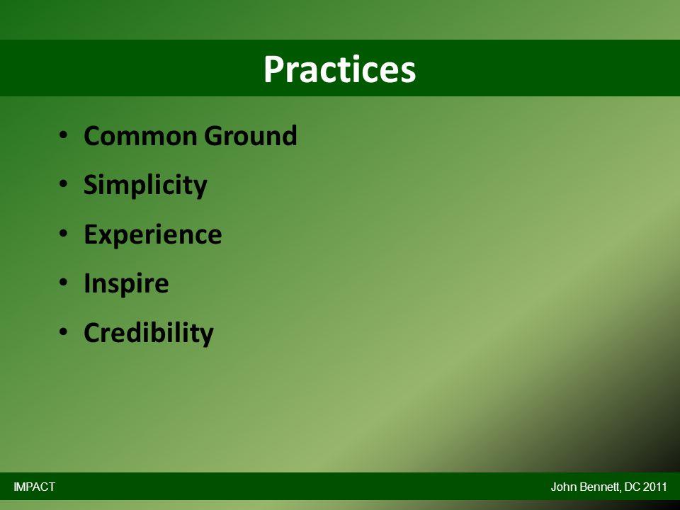 Common Ground Simplicity Experience Inspire Credibility Practices IMPACTJohn Bennett, DC 2011