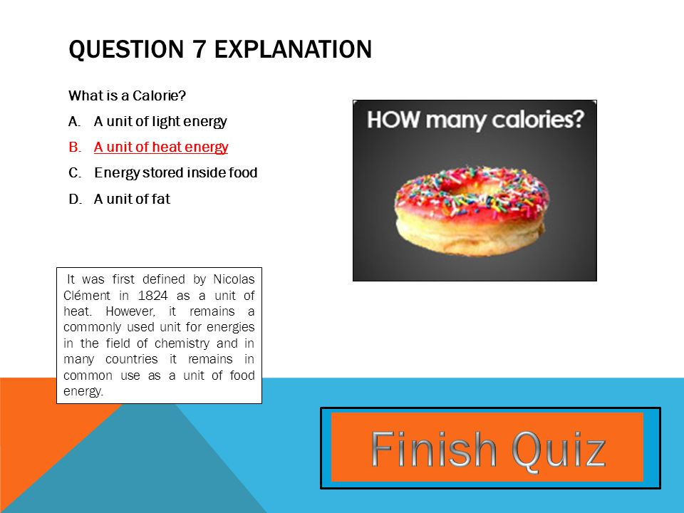 QUESTION 7 EXPLANATION What is a Calorie.