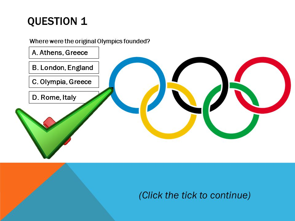 QUESTION 1 Where were the original Olympics founded.