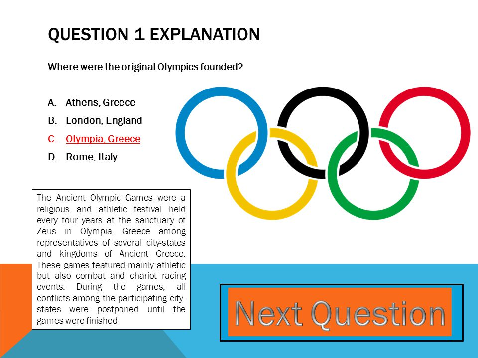 QUESTION 1 EXPLANATION Where were the original Olympics founded.