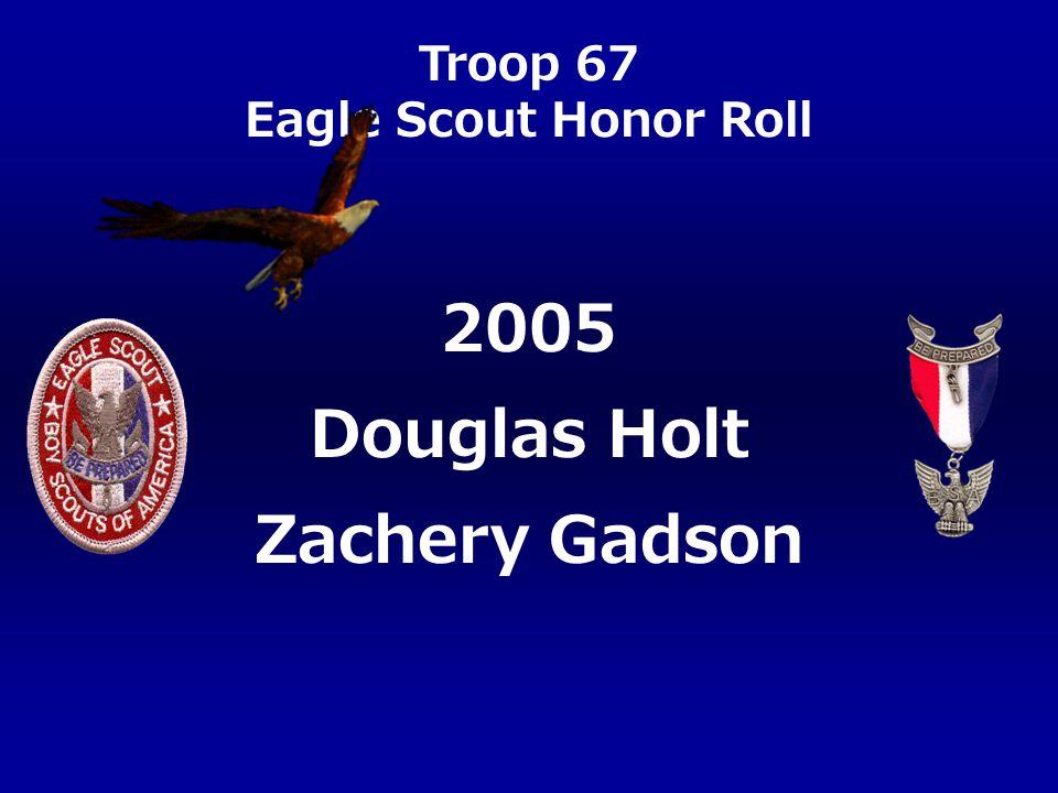 Troop 67 Eagle Scout Honor Roll Douglas Holt Zachery Gadson 2005