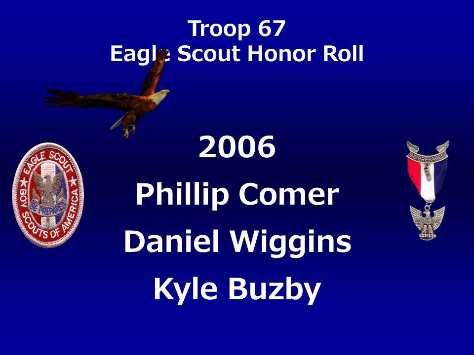 Troop 67 Eagle Scout Honor Roll Phillip Comer Daniel Wiggins Kyle Buzby 2006