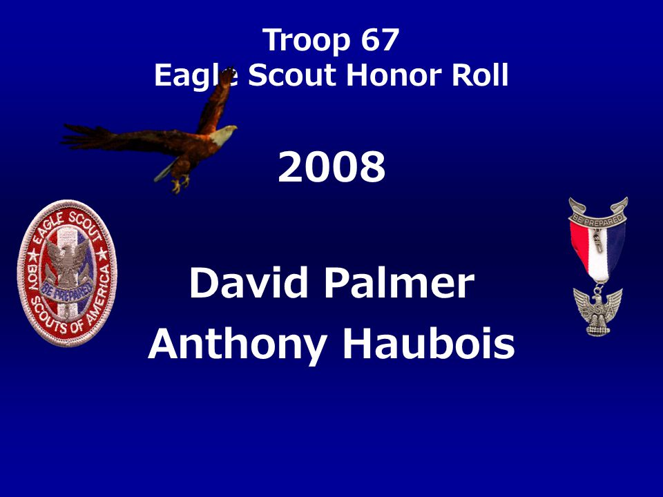 Troop 67 Eagle Scout Honor Roll Anthony Haubois David Palmer 2008