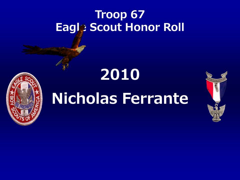 Troop 67 Eagle Scout Honor Roll Nicholas Ferrante 2010