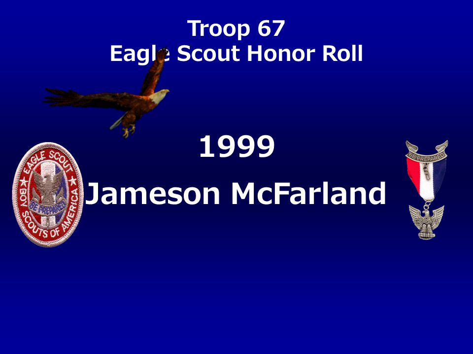 Troop 67 Eagle Scout Honor Roll Jameson McFarland 1999