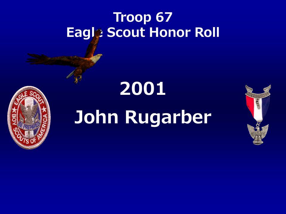 Troop 67 Eagle Scout Honor Roll 2001 John Rugarber