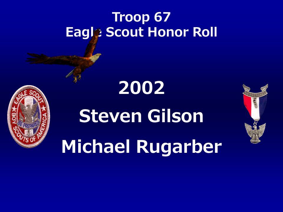 Troop 67 Eagle Scout Honor Roll Steven Gilson Michael Rugarber 2002