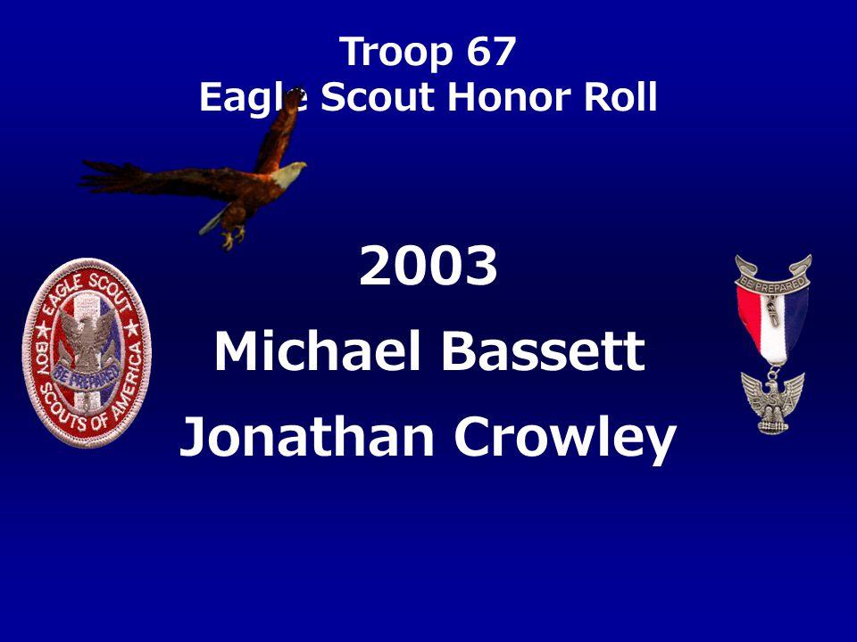Troop 67 Eagle Scout Honor Roll Michael Bassett Jonathan Crowley 2003