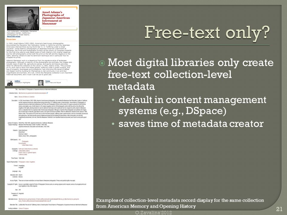  Most digital libraries only create free-text collection-level metadata default in content management systems (e.g., DSpace) saves time of metadata creator 21 O.Zavalina 2012 Examples of collection-level metadata record display for the same collection from American Memory and Opening History