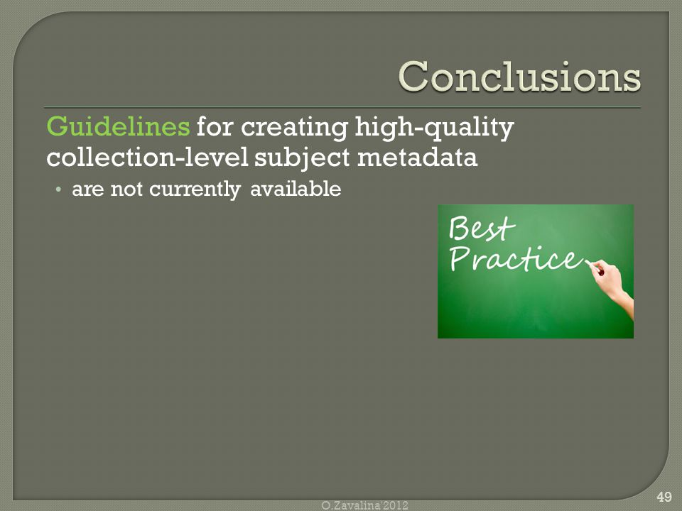 Guidelines for creating high-quality collection-level subject metadata are not currently available 49 O.Zavalina 2012