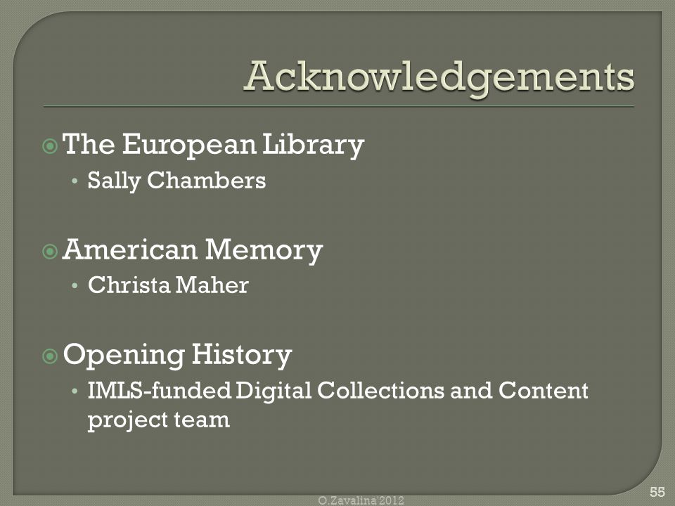  The European Library Sally Chambers  American Memory Christa Maher  Opening History IMLS-funded Digital Collections and Content project team 55 O.Zavalina 2012