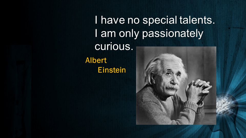 I have no special talents. I am only passionately curious. AlbertEinstein