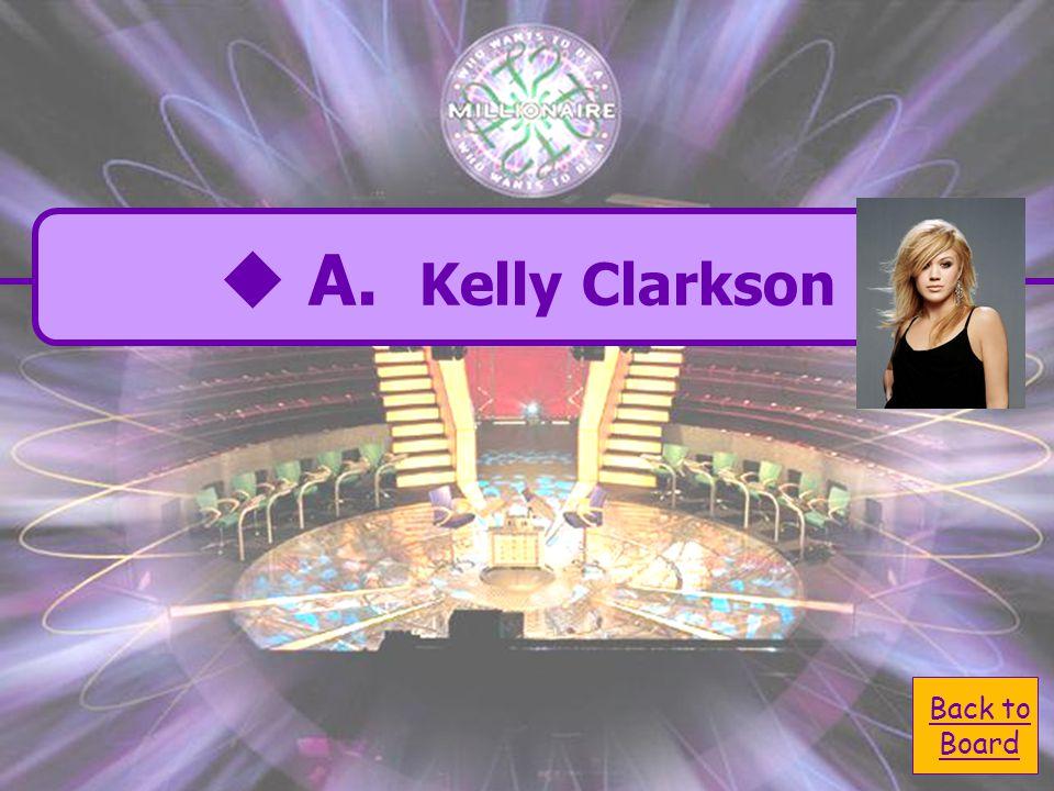  A. Kelly Clarkson A. Kelly Clarkson  C. Hannah Montana C.