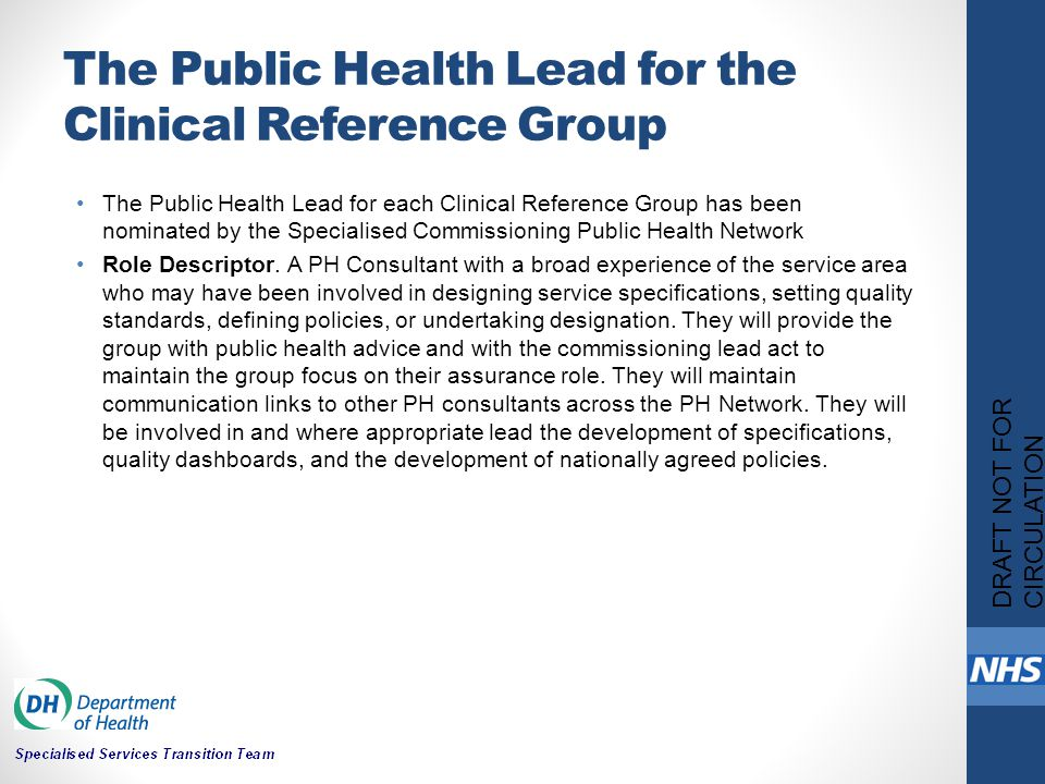 The Public Health Lead for the Clinical Reference Group The Public Health Lead for each Clinical Reference Group has been nominated by the Specialised