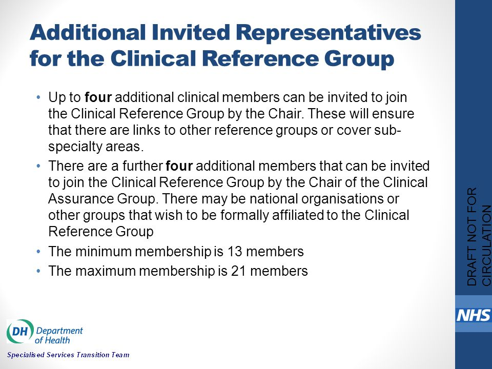 Additional Invited Representatives for the Clinical Reference Group Up to four additional clinical members can be invited to join the Clinical Reference Group by the Chair.