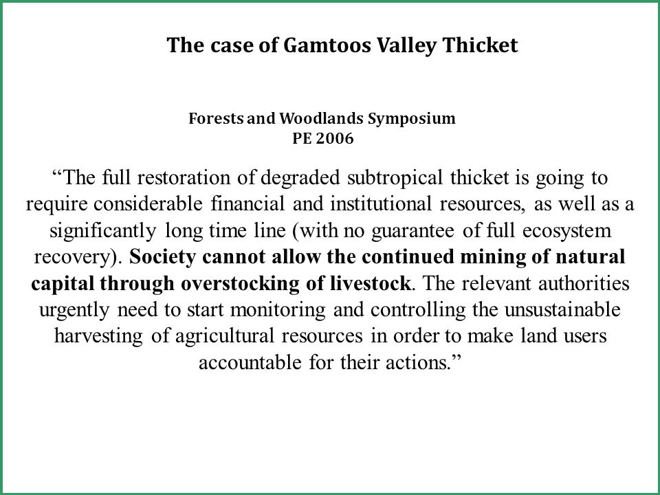 The full restoration of degraded subtropical thicket is going to require considerable financial and institutional resources, as well as a significantly long time line (with no guarantee of full ecosystem recovery).
