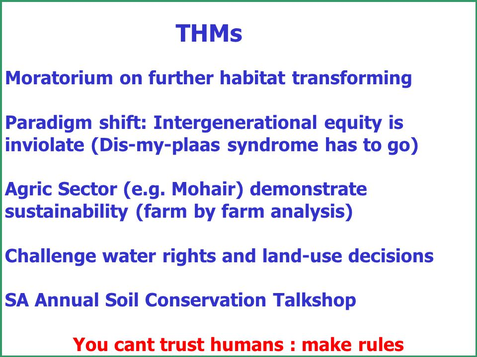 THMs Moratorium on further habitat transforming Paradigm shift: Intergenerational equity is inviolate (Dis-my-plaas syndrome has to go) Agric Sector (e.g.