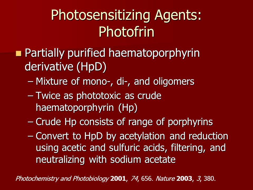 Partially purified haematoporphyrin derivative (HpD) Partially purified haematoporphyrin derivative (HpD) –Mixture of mono-, di-, and oligomers –Twice