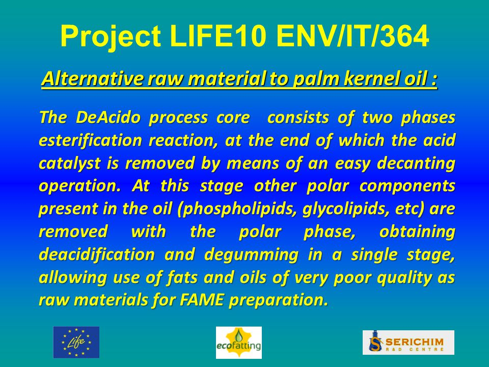 Project LIFE10 ENV/IT/364 The DeAcido process core consists of two phases esterification reaction, at the end of which the acid catalyst is removed by means of an easy decanting operation.