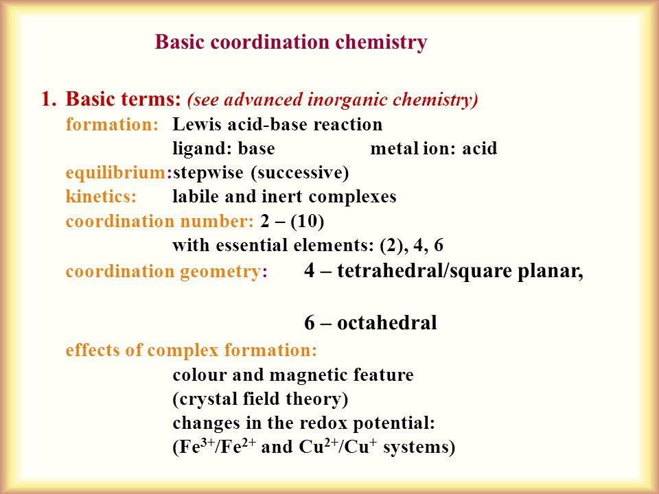 Basic coordination chemistry 1.Basic terms: (see advanced inorganic chemistry) formation: Lewis acid-base reaction ligand: basemetal ion: acid equilib