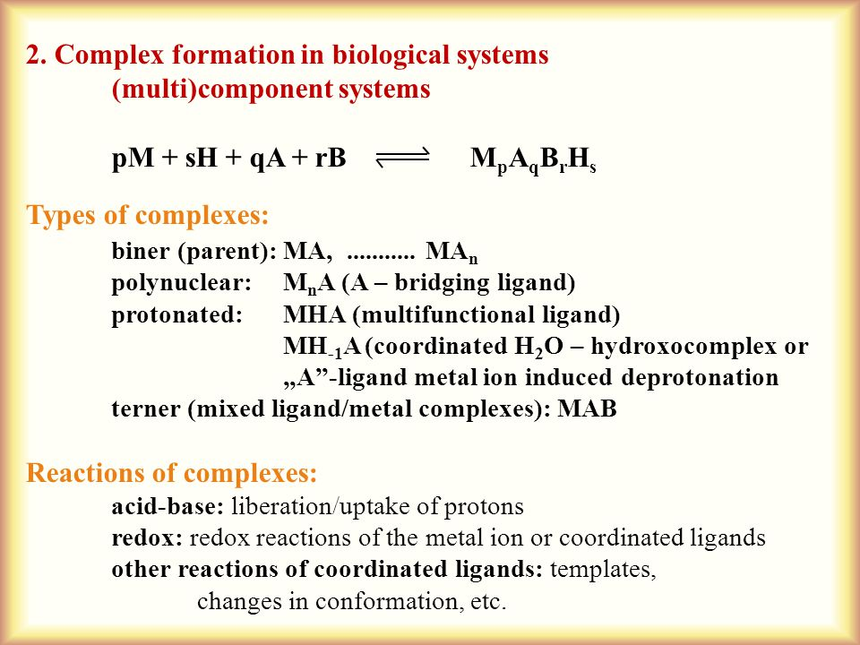 2. Complex formation in biological systems (multi)component systems pM + sH + qA + rB M p A q B r H s Types of complexes: biner (parent):MA,..........