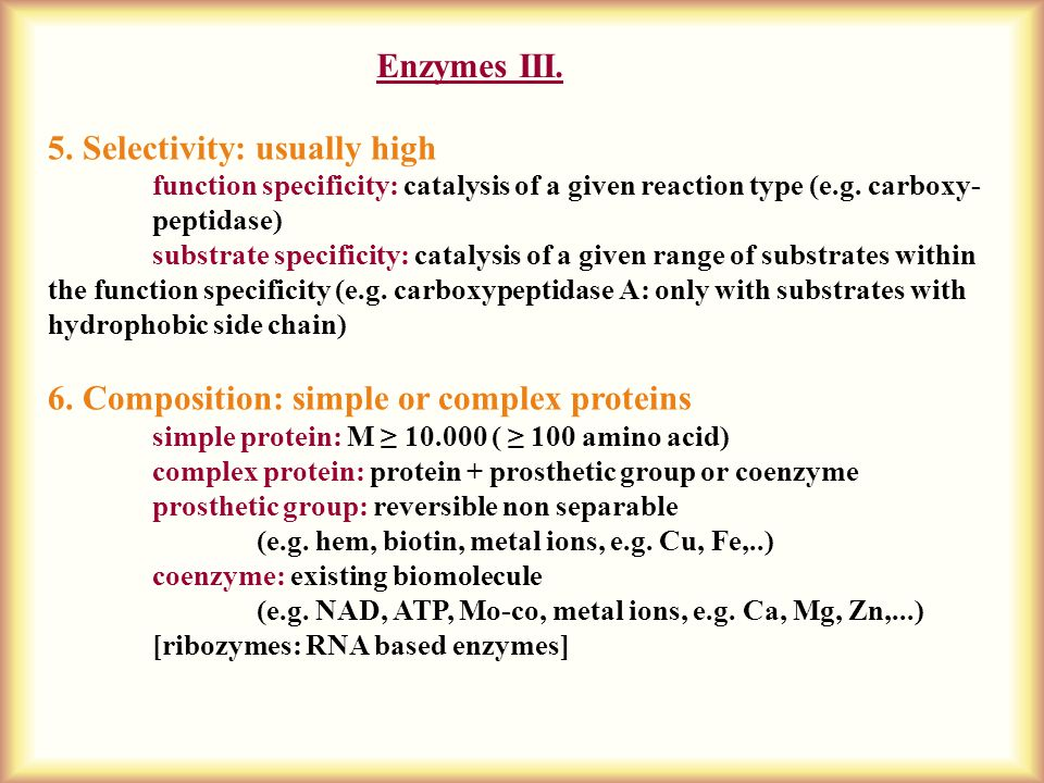 5.Selectivity: usually high function specificity: catalysis of a given reaction type (e.g.