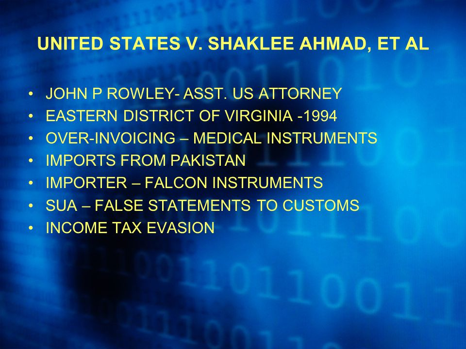 UNITED STATES V. SHAKLEE AHMAD, ET AL JOHN P ROWLEY- ASST. US ATTORNEY EASTERN DISTRICT OF VIRGINIA -1994 OVER-INVOICING – MEDICAL INSTRUMENTS IMPORTS
