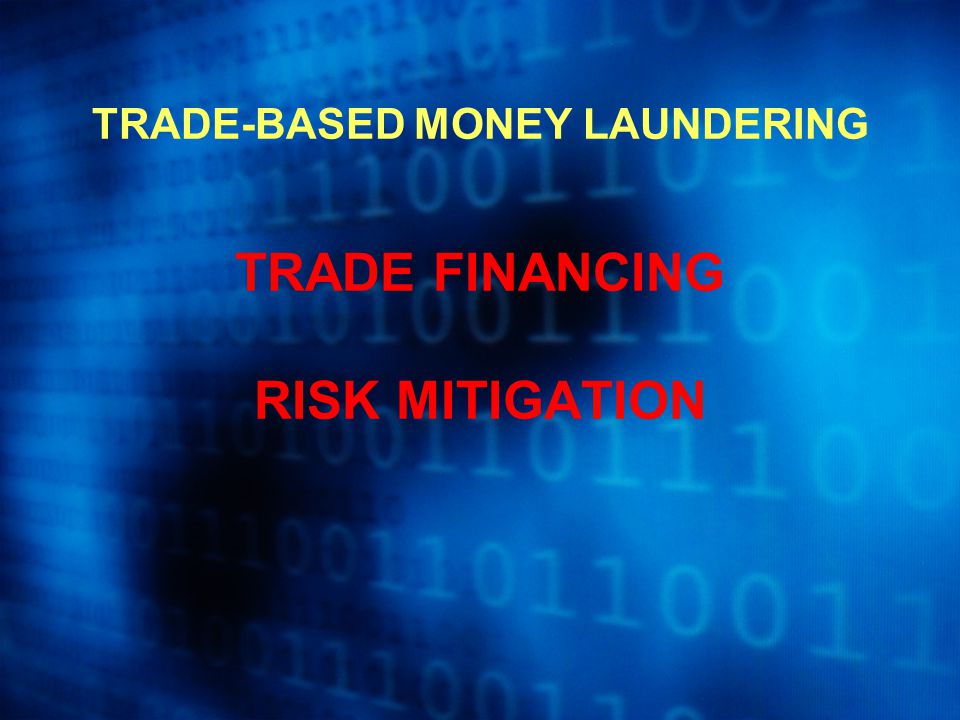 TRADE-BASED MONEY LAUNDERING TRADE FINANCING RISK MITIGATION