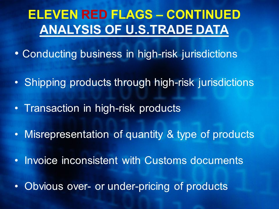 ELEVEN RED FLAGS – CONTINUED ANALYSIS OF U.S.TRADE DATA Conducting business in high-risk jurisdictions Shipping products through high-risk jurisdictio