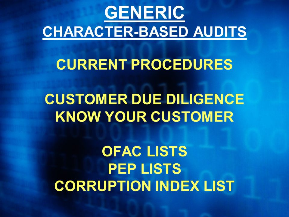 GENERIC CHARACTER-BASED AUDITS CURRENT PROCEDURES CUSTOMER DUE DILIGENCE KNOW YOUR CUSTOMER OFAC LISTS PEP LISTS CORRUPTION INDEX LIST