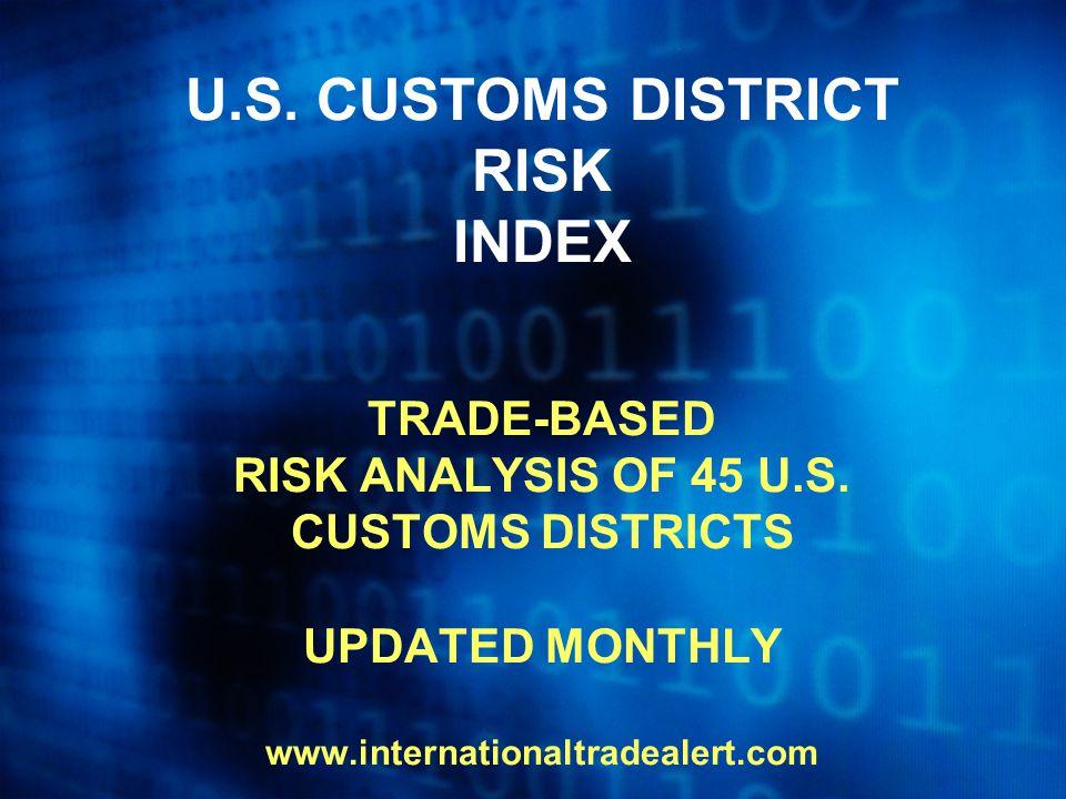 U.S. CUSTOMS DISTRICT RISK INDEX TRADE-BASED RISK ANALYSIS OF 45 U.S.