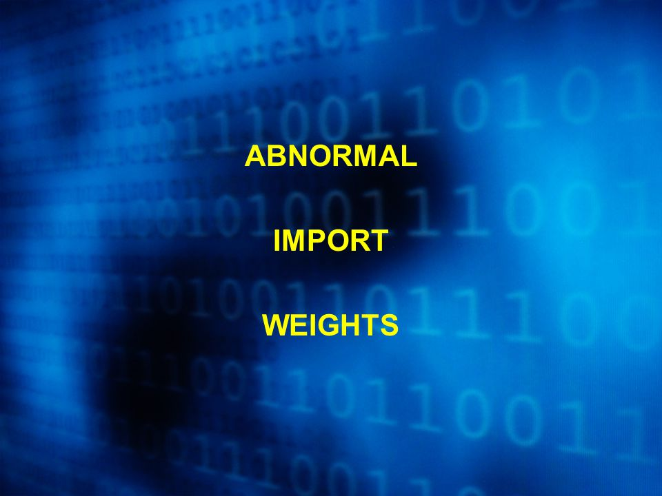 ABNORMAL IMPORT WEIGHTS