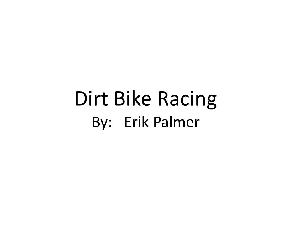 DIRT BIKE RACING By Erik Palmer