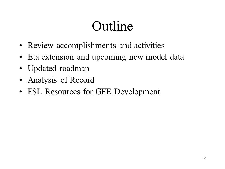 2 Outline Review accomplishments and activities Eta extension and upcoming new model data Updated roadmap Analysis of Record FSL Resources for GFE Development