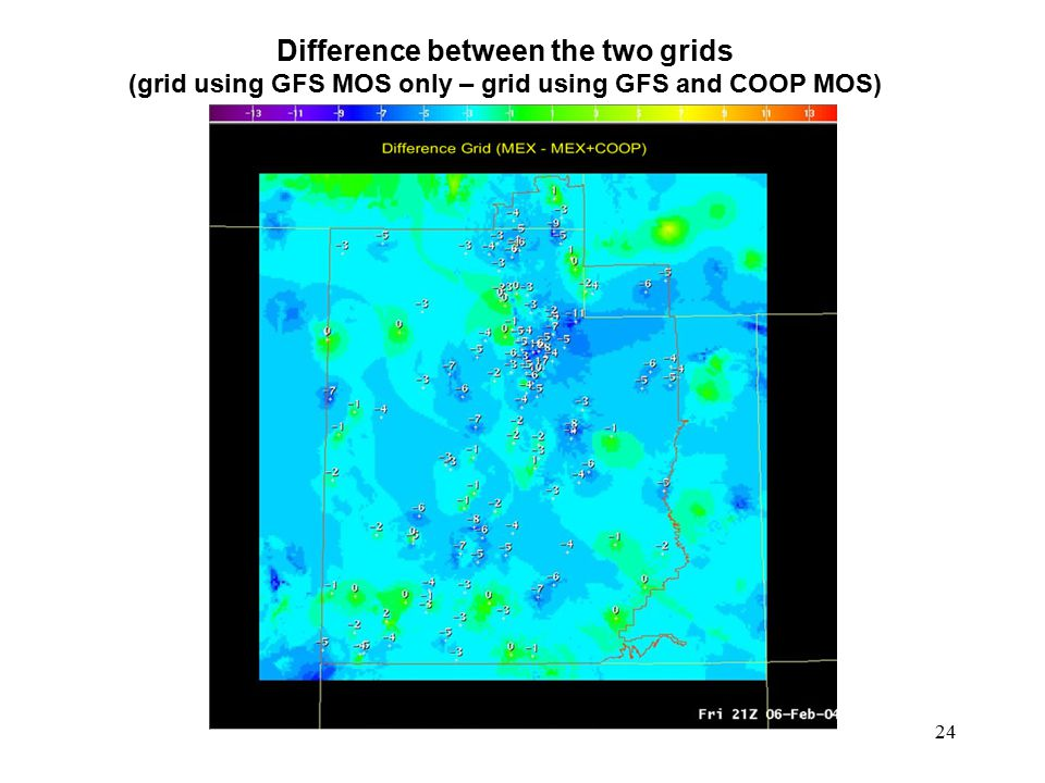 24 Difference between the two grids (grid using GFS MOS only – grid using GFS and COOP MOS)